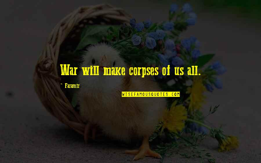 Best Lord The Rings Quotes By Faramir: War will make corpses of us all.