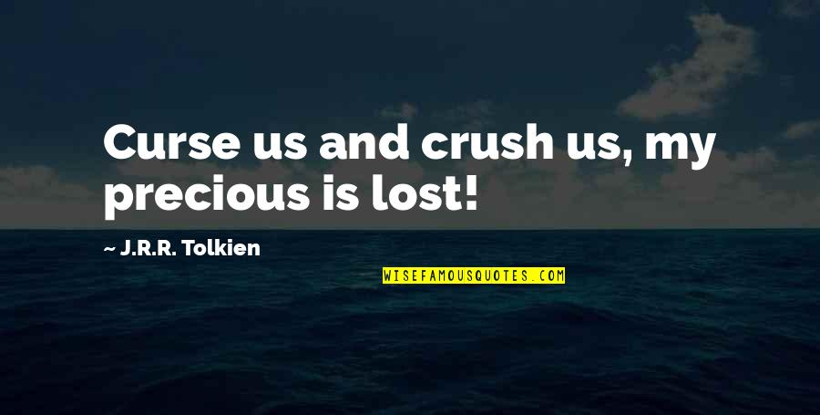 Best Lord The Rings Quotes By J.R.R. Tolkien: Curse us and crush us, my precious is