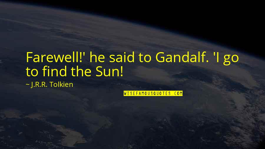 Best Lord The Rings Quotes By J.R.R. Tolkien: Farewell!' he said to Gandalf. 'I go to