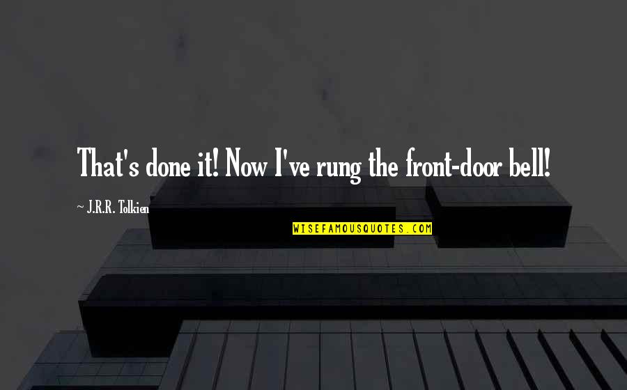 Best Lord The Rings Quotes By J.R.R. Tolkien: That's done it! Now I've rung the front-door