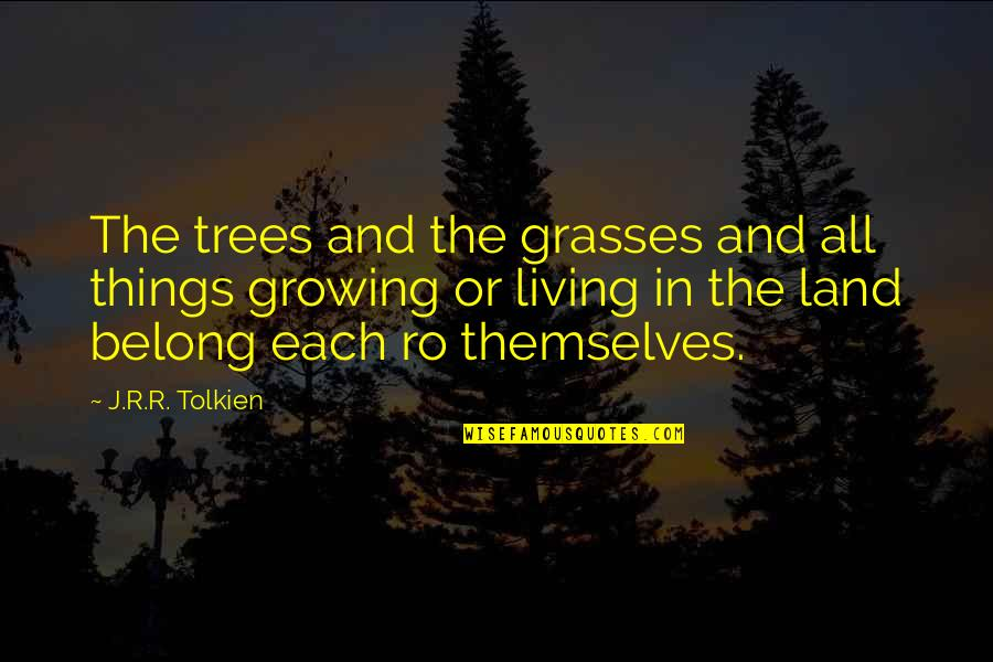 Best Lord The Rings Quotes By J.R.R. Tolkien: The trees and the grasses and all things