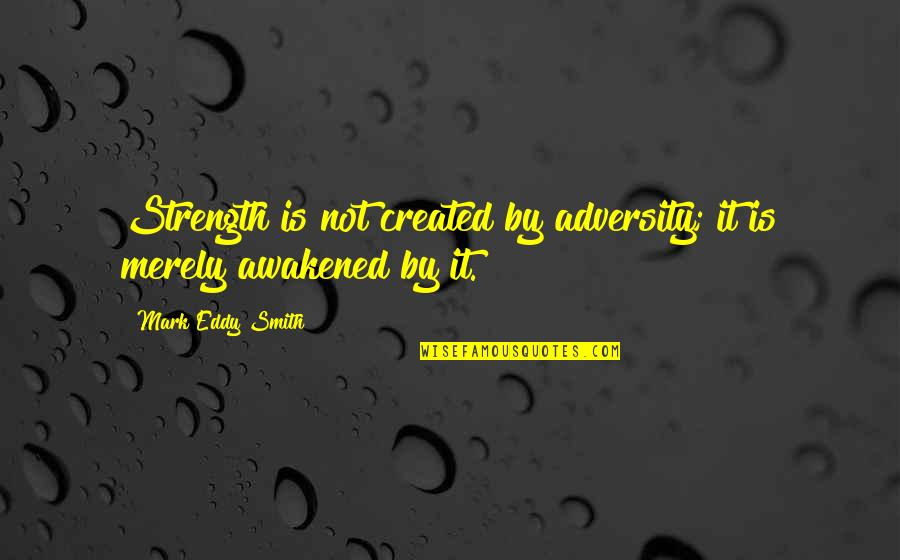 Best Lord The Rings Quotes By Mark Eddy Smith: Strength is not created by adversity; it is