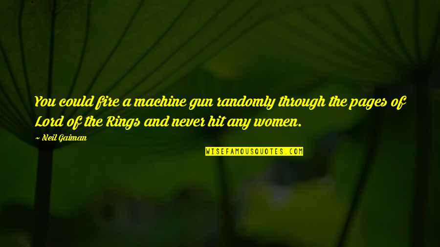 Best Lord The Rings Quotes By Neil Gaiman: You could fire a machine gun randomly through