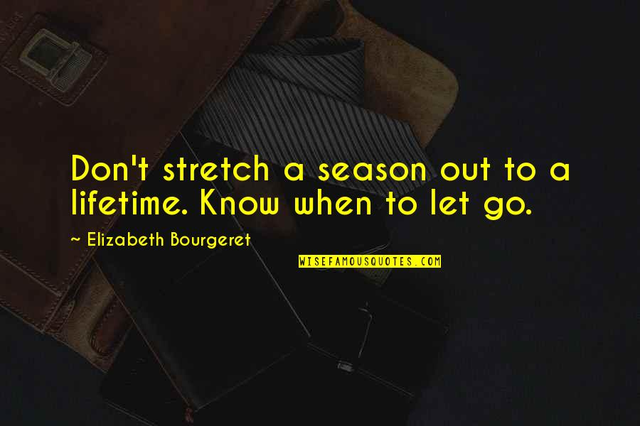 Best Love Friendships Quotes By Elizabeth Bourgeret: Don't stretch a season out to a lifetime.
