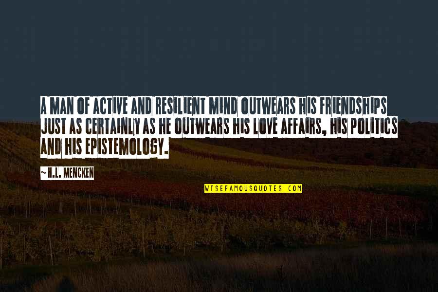 Best Love Friendships Quotes By H.L. Mencken: A man of active and resilient mind outwears
