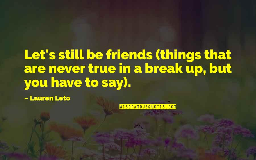 Best Love Friendships Quotes By Lauren Leto: Let's still be friends (things that are never