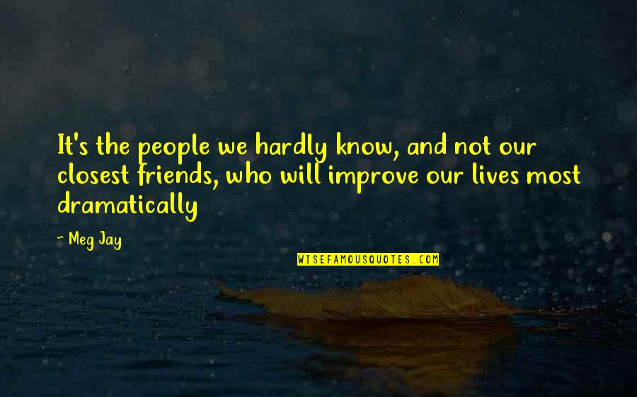 Best Love Friendships Quotes By Meg Jay: It's the people we hardly know, and not