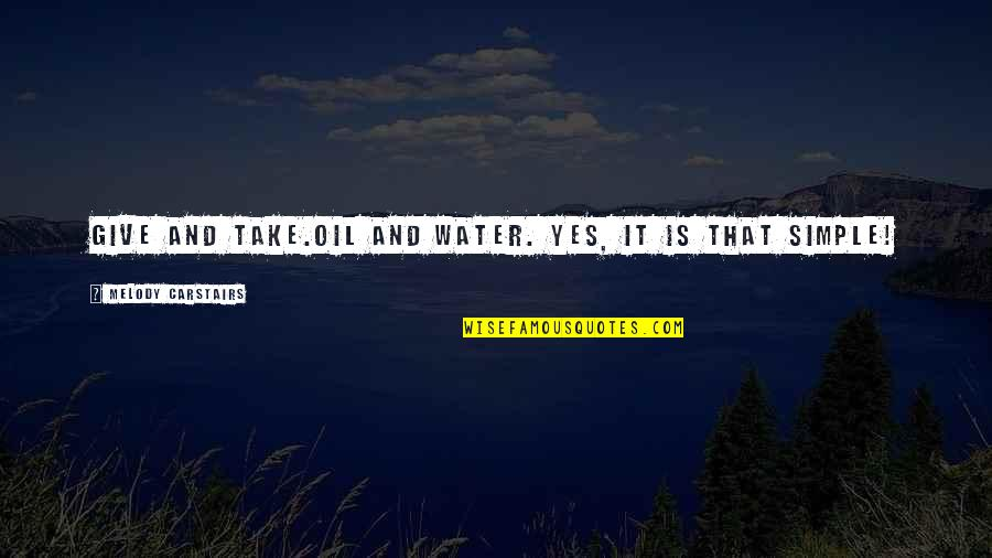 Best Love Friendships Quotes By Melody Carstairs: Give and take.Oil and water. Yes, it is