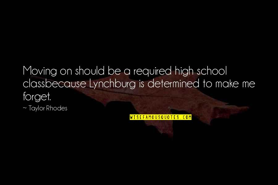 Best Love Friendships Quotes By Taylor Rhodes: Moving on should be a required high school