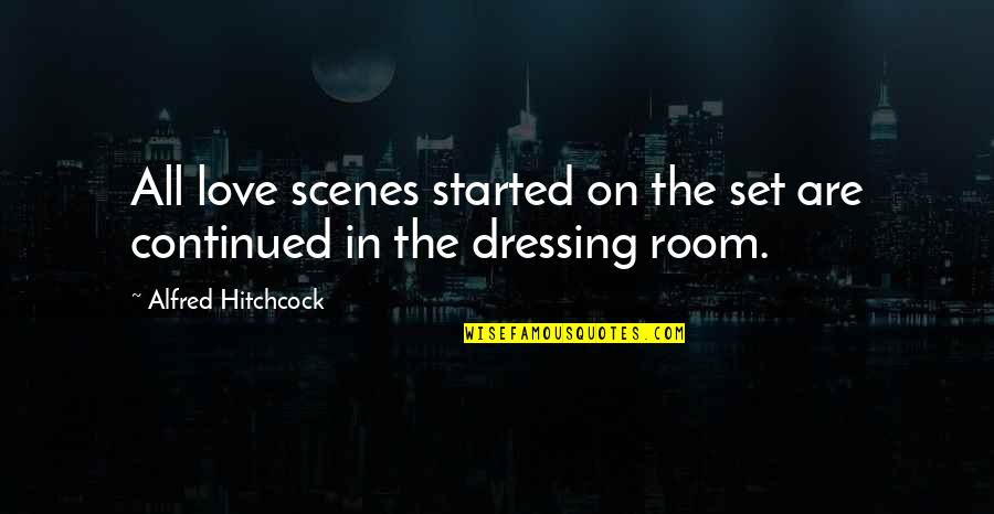 Best Love Scene Quotes By Alfred Hitchcock: All love scenes started on the set are