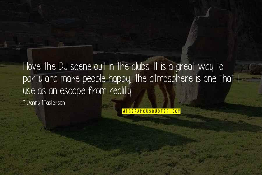 Best Love Scene Quotes By Danny Masterson: I love the DJ scene out in the