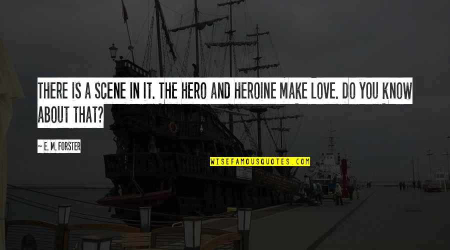 Best Love Scene Quotes By E. M. Forster: There is a scene in it. The hero