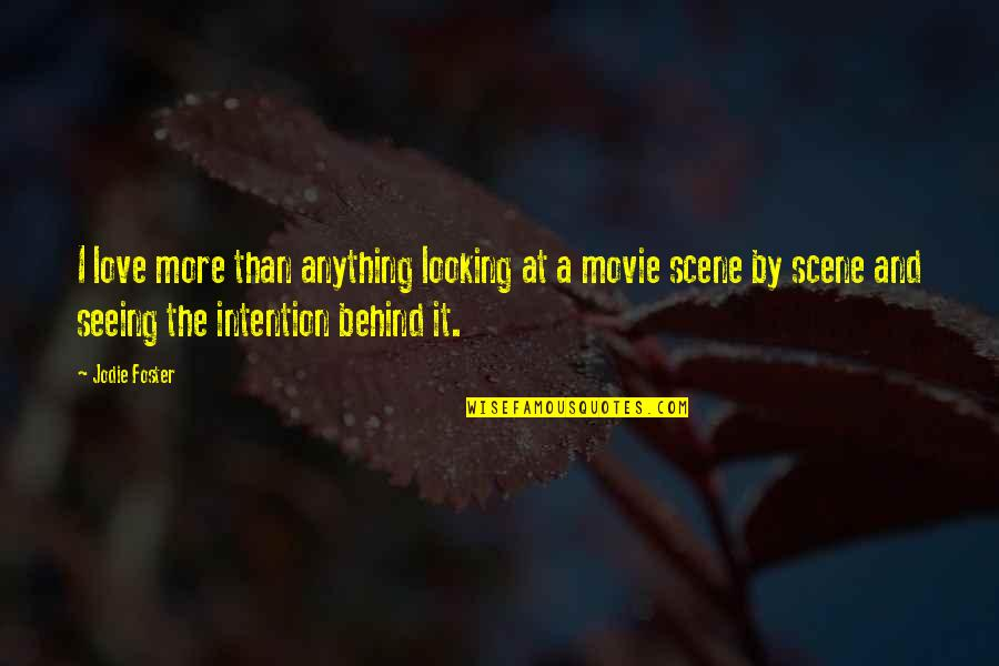 Best Love Scene Quotes By Jodie Foster: I love more than anything looking at a