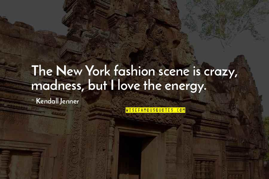 Best Love Scene Quotes By Kendall Jenner: The New York fashion scene is crazy, madness,