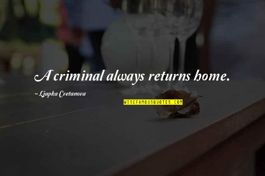 Best Love Scene Quotes By Ljupka Cvetanova: A criminal always returns home.