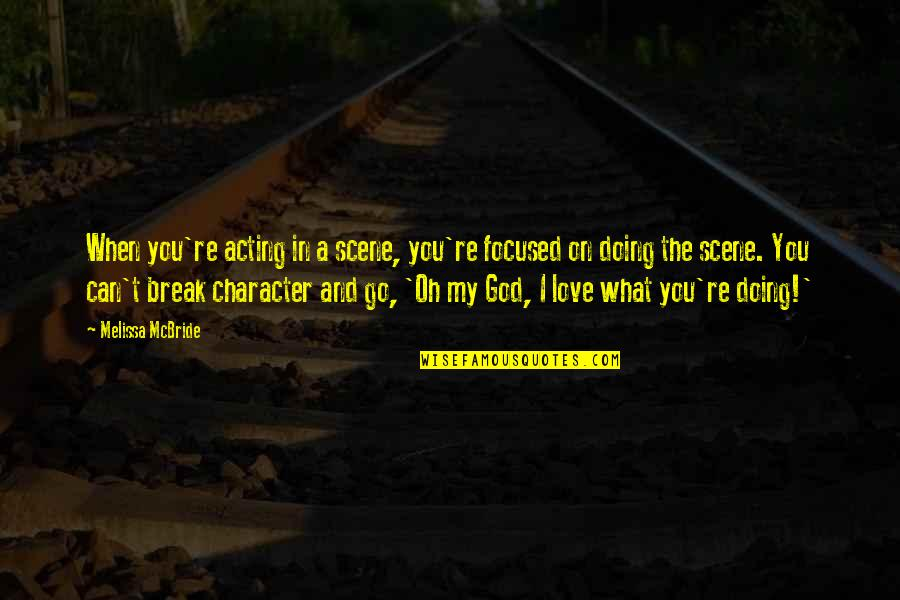 Best Love Scene Quotes By Melissa McBride: When you're acting in a scene, you're focused