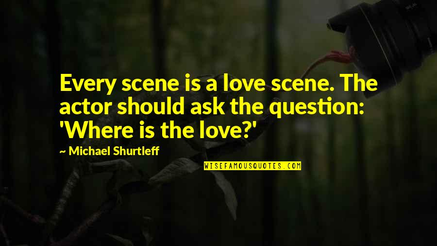 Best Love Scene Quotes By Michael Shurtleff: Every scene is a love scene. The actor