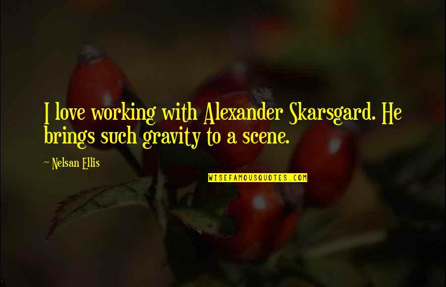 Best Love Scene Quotes By Nelsan Ellis: I love working with Alexander Skarsgard. He brings