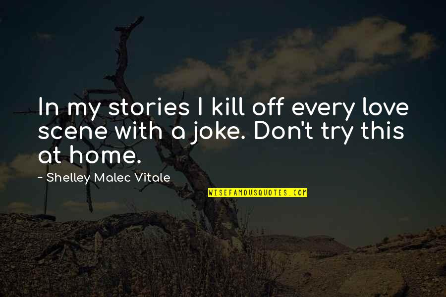Best Love Scene Quotes By Shelley Malec Vitale: In my stories I kill off every love