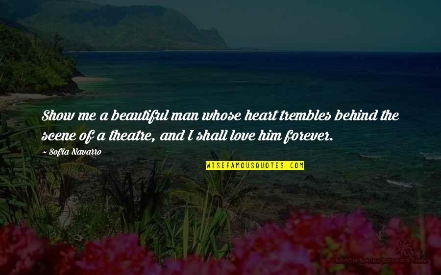 Best Love Scene Quotes By Sofia Navarro: Show me a beautiful man whose heart trembles