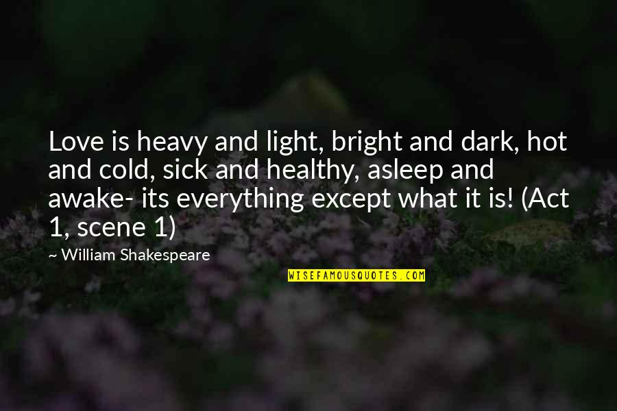 Best Love Scene Quotes By William Shakespeare: Love is heavy and light, bright and dark,