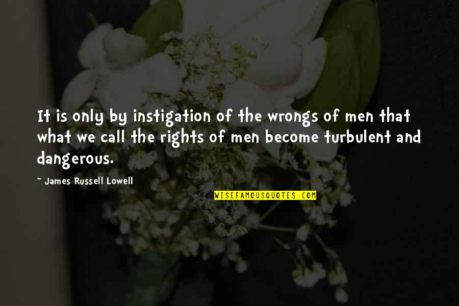 Best Luanlegacy Quotes By James Russell Lowell: It is only by instigation of the wrongs
