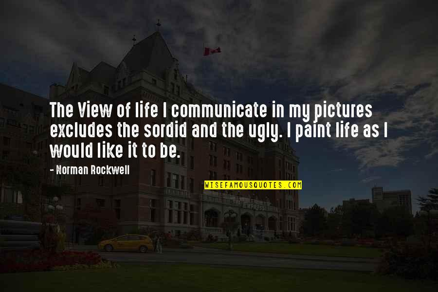 Best Luanlegacy Quotes By Norman Rockwell: The View of life I communicate in my