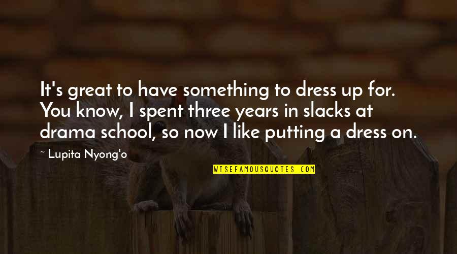 Best Lupita Nyong'o Quotes By Lupita Nyong'o: It's great to have something to dress up