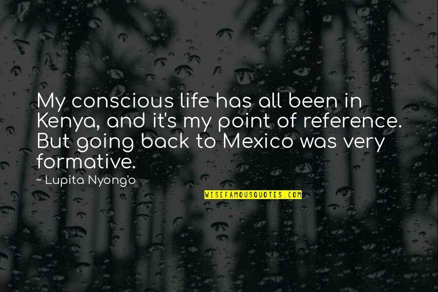 Best Lupita Nyong'o Quotes By Lupita Nyong'o: My conscious life has all been in Kenya,