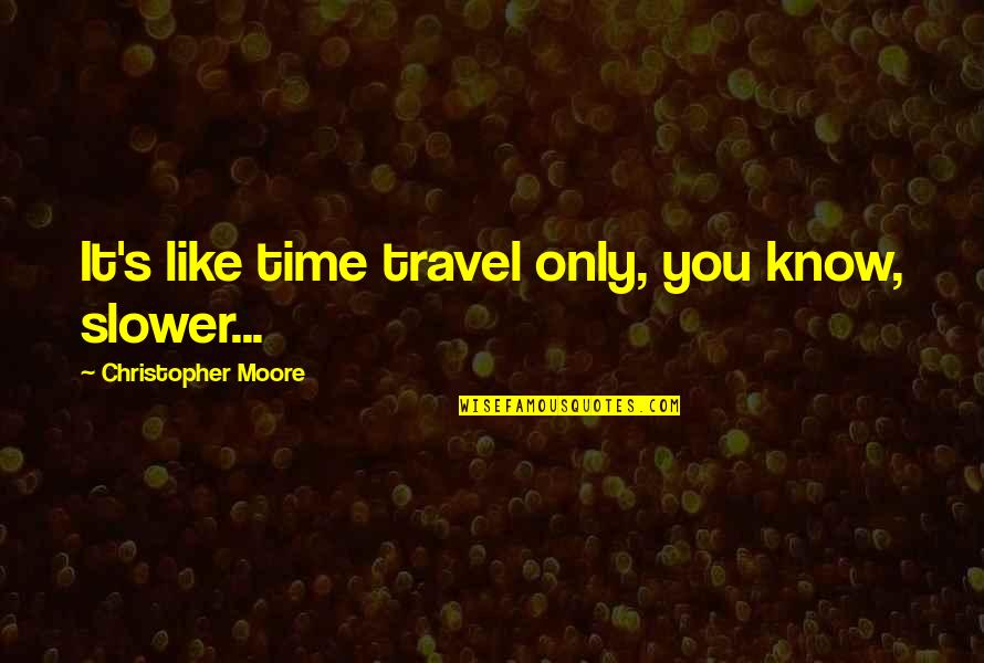 Best Male Fashion Quotes By Christopher Moore: It's like time travel only, you know, slower...