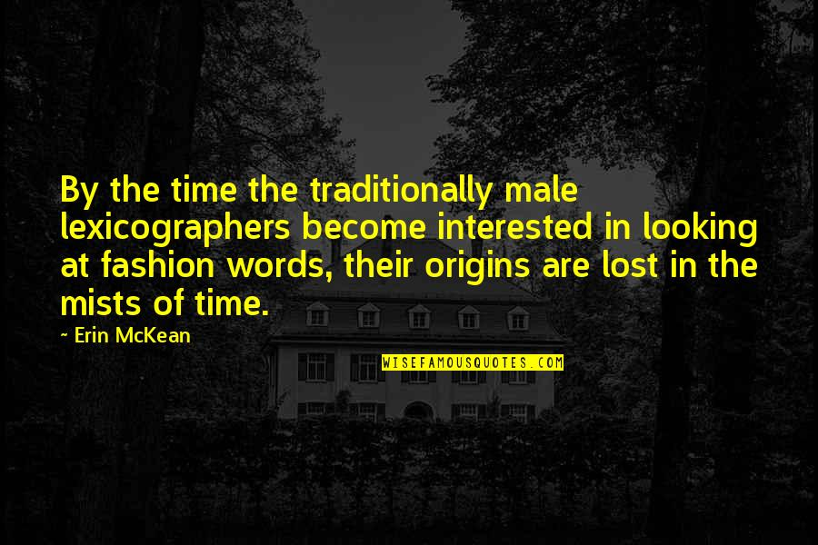 Best Male Fashion Quotes By Erin McKean: By the time the traditionally male lexicographers become