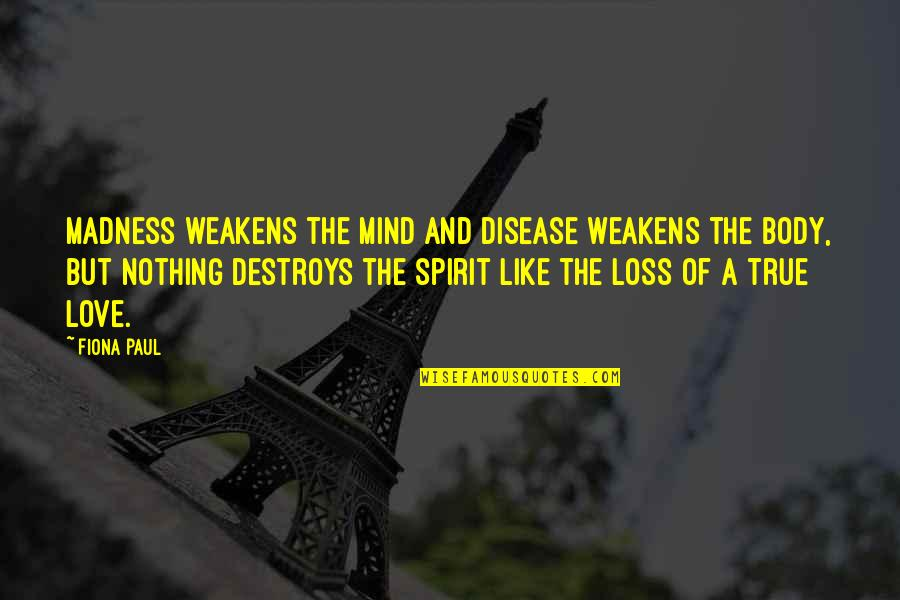 Best Male Fashion Quotes By Fiona Paul: Madness weakens the mind and disease weakens the