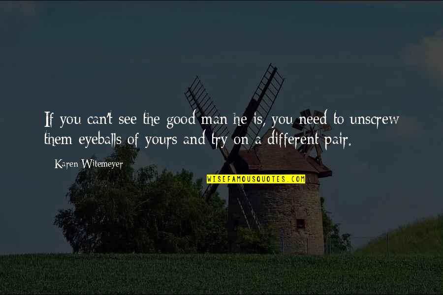 Best Male Fashion Quotes By Karen Witemeyer: If you can't see the good man he