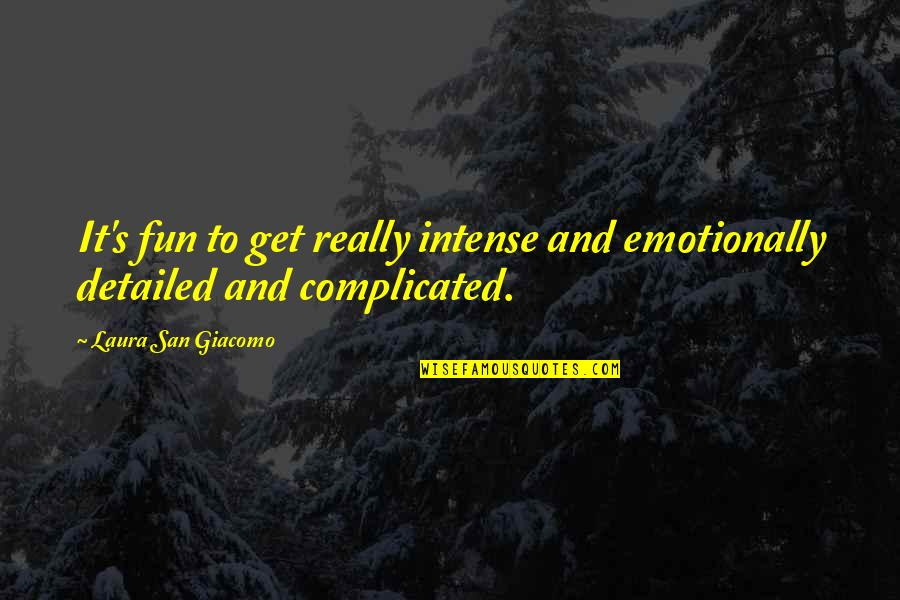 Best Male Fashion Quotes By Laura San Giacomo: It's fun to get really intense and emotionally