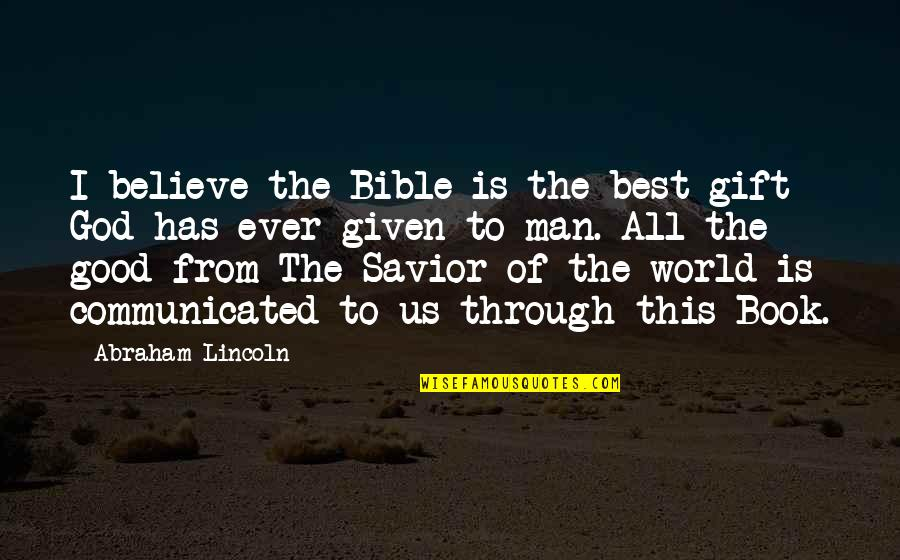 Best Man Gift Quotes By Abraham Lincoln: I believe the Bible is the best gift