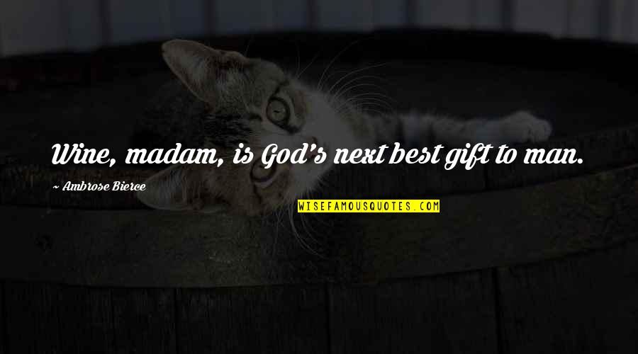 Best Man Gift Quotes By Ambrose Bierce: Wine, madam, is God's next best gift to