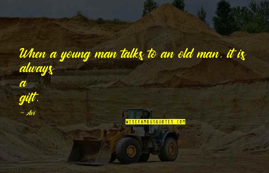 Best Man Gift Quotes By Avi: When a young man talks to an old