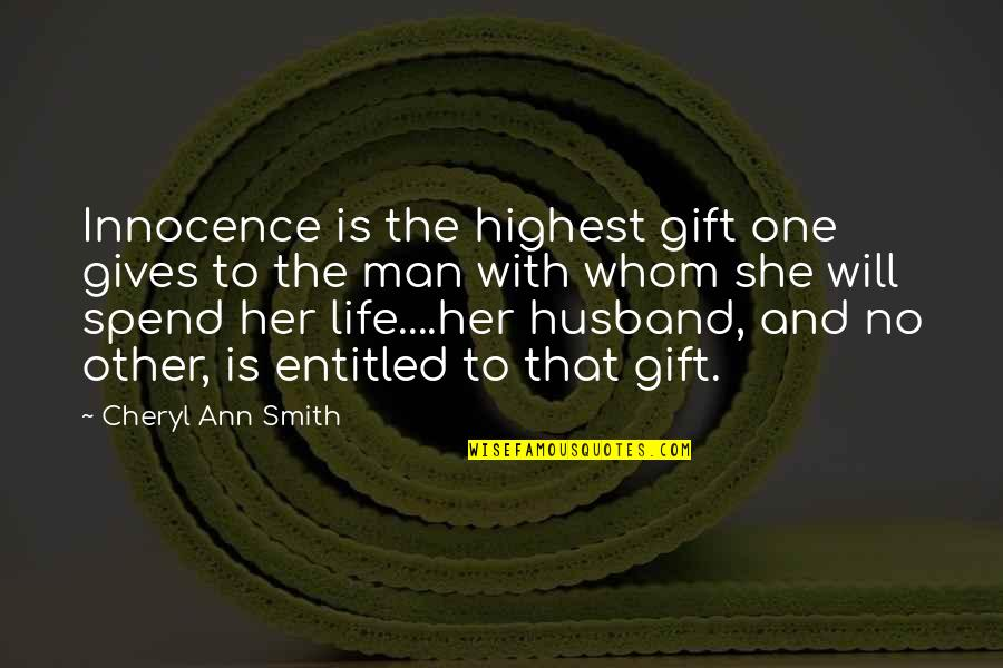 Best Man Gift Quotes By Cheryl Ann Smith: Innocence is the highest gift one gives to