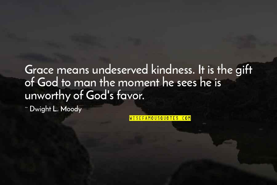 Best Man Gift Quotes By Dwight L. Moody: Grace means undeserved kindness. It is the gift