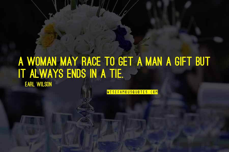 Best Man Gift Quotes By Earl Wilson: A woman may race to get a man