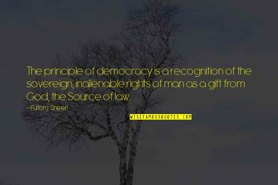 Best Man Gift Quotes By Fulton J. Sheen: The principle of democracy is a recognition of