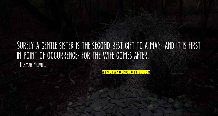 Best Man Gift Quotes By Herman Melville: Surely a gentle sister is the second best