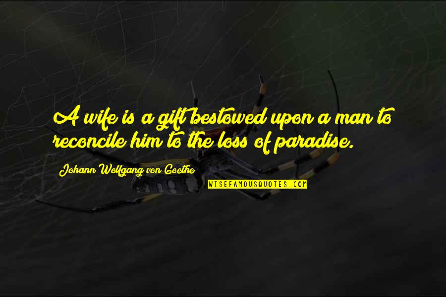 Best Man Gift Quotes By Johann Wolfgang Von Goethe: A wife is a gift bestowed upon a