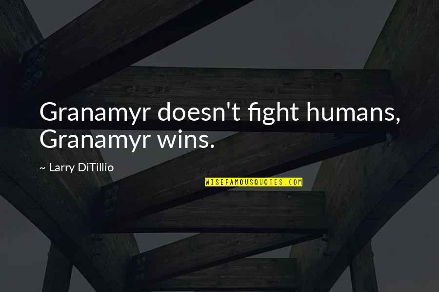 Best Man Gift Quotes By Larry DiTillio: Granamyr doesn't fight humans, Granamyr wins.