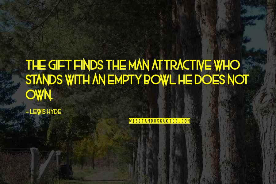 Best Man Gift Quotes By Lewis Hyde: The gift finds the man attractive who stands
