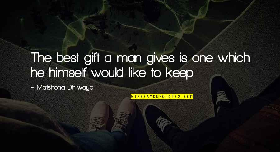 Best Man Gift Quotes By Matshona Dhliwayo: The best gift a man gives is one
