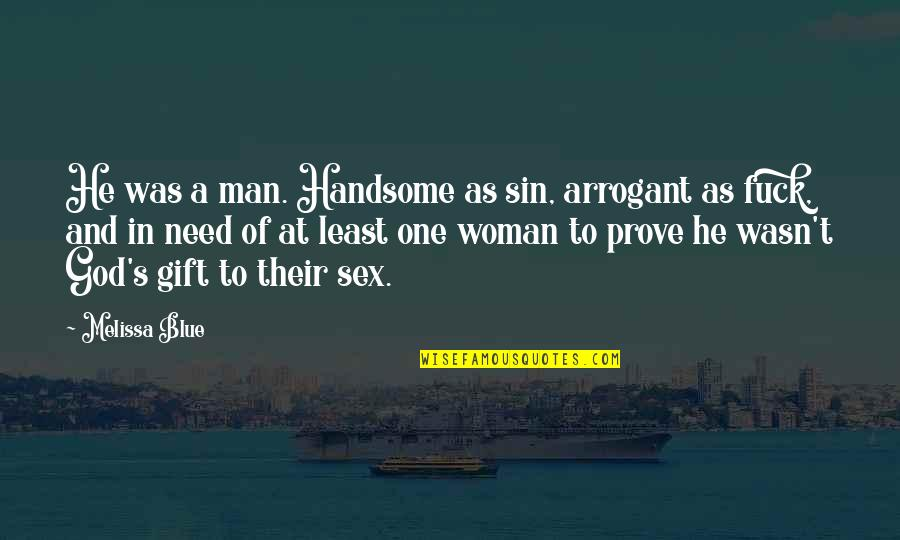 Best Man Gift Quotes By Melissa Blue: He was a man. Handsome as sin, arrogant