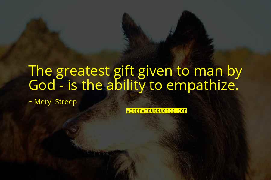 Best Man Gift Quotes By Meryl Streep: The greatest gift given to man by God