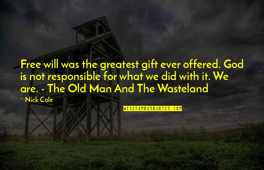 Best Man Gift Quotes By Nick Cole: Free will was the greatest gift ever offered.