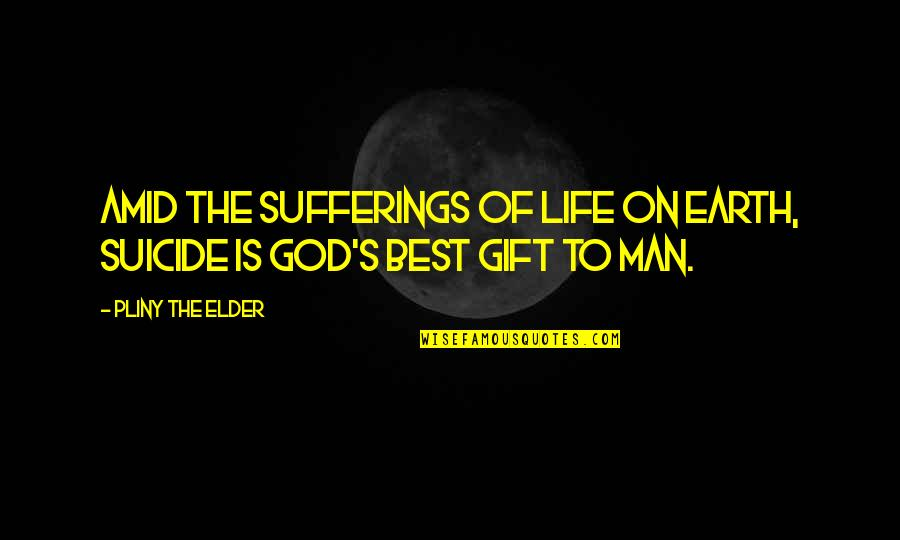 Best Man Gift Quotes By Pliny The Elder: Amid the sufferings of life on earth, suicide